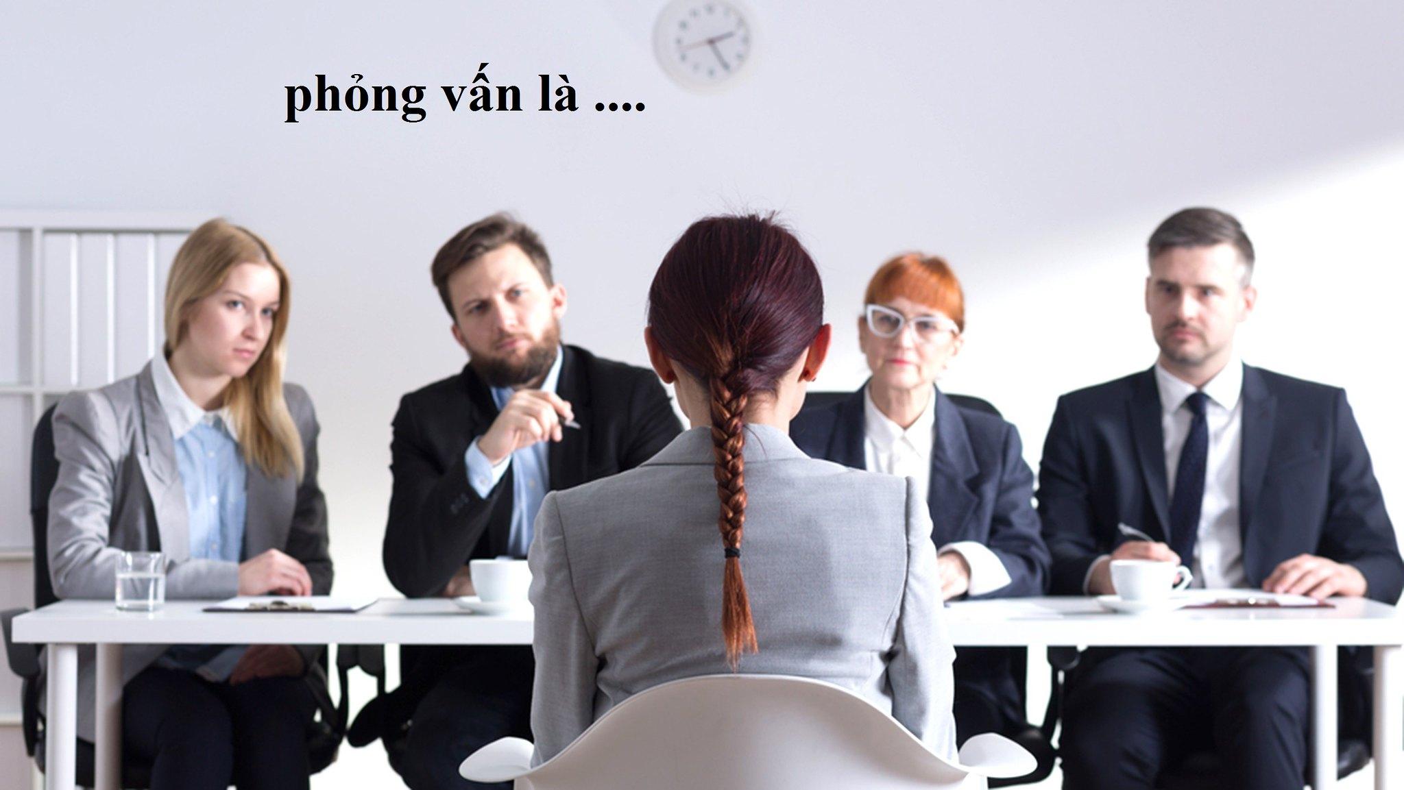 Tìm hiểu về phỏng vấn và các phương pháp phỏng vấn hiệu quả